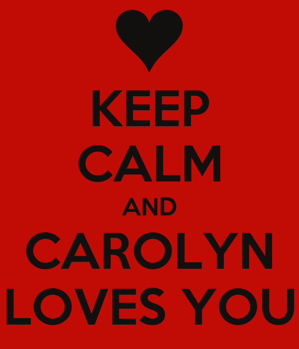 KEEP CALM AND CAROLYN LOVES YOU