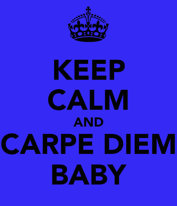 KEEP CALM AND CARPE DIEM BABY