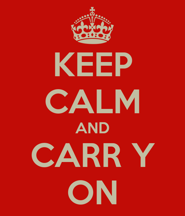 KEEP CALM AND CARR Y ON