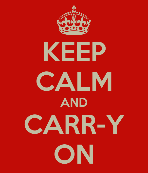 KEEP CALM AND CARR-Y ON