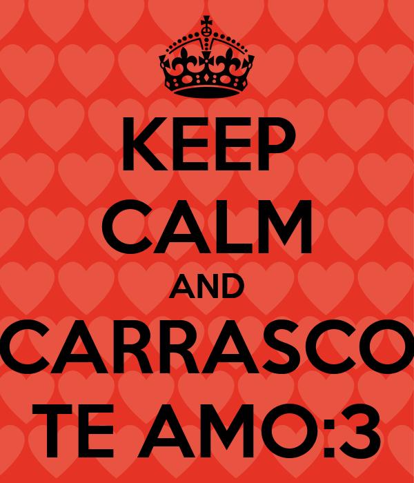 KEEP CALM AND CARRASCO TE AMO:3