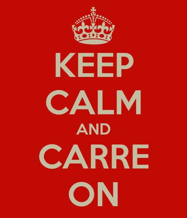 KEEP CALM AND CARRE ON