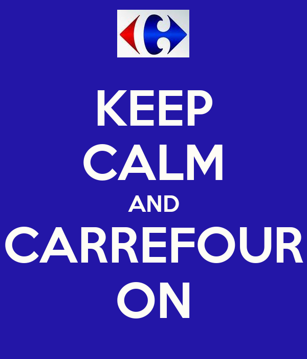 KEEP CALM AND CARREFOUR ON