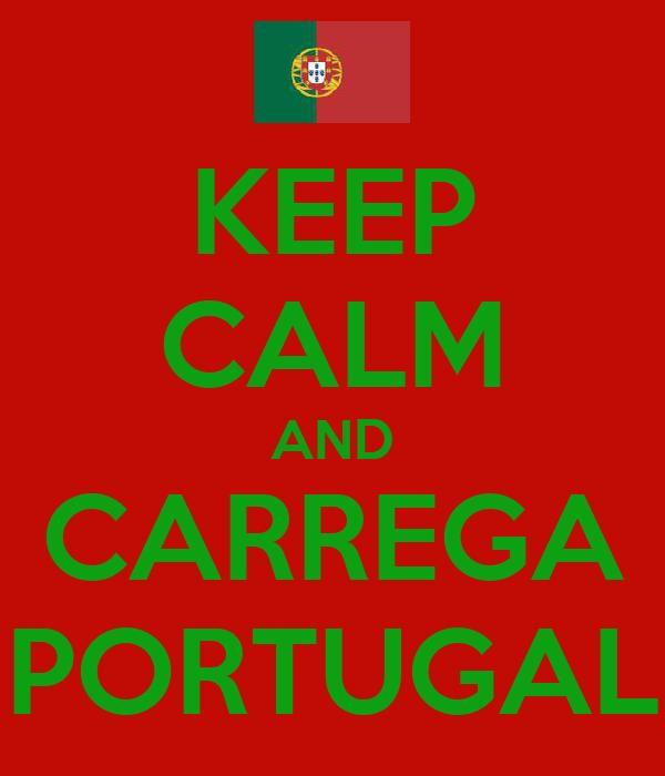 KEEP CALM AND CARREGA PORTUGAL