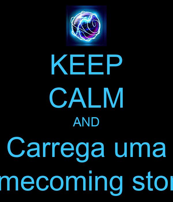 KEEP CALM AND Carrega uma homecoming stone!