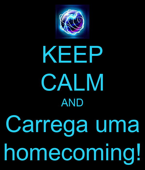 KEEP CALM AND Carrega uma homecoming!