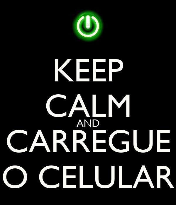 KEEP CALM AND CARREGUE O CELULAR