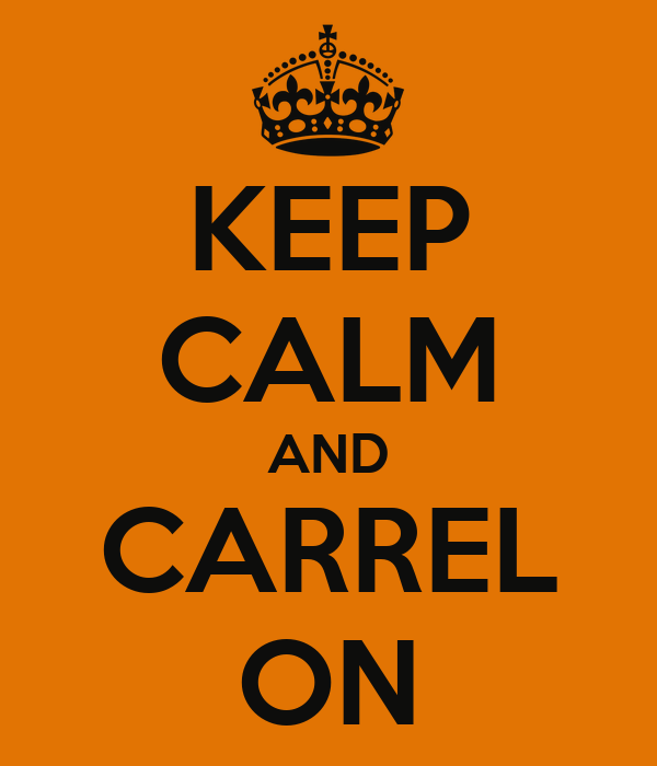 KEEP CALM AND CARREL ON