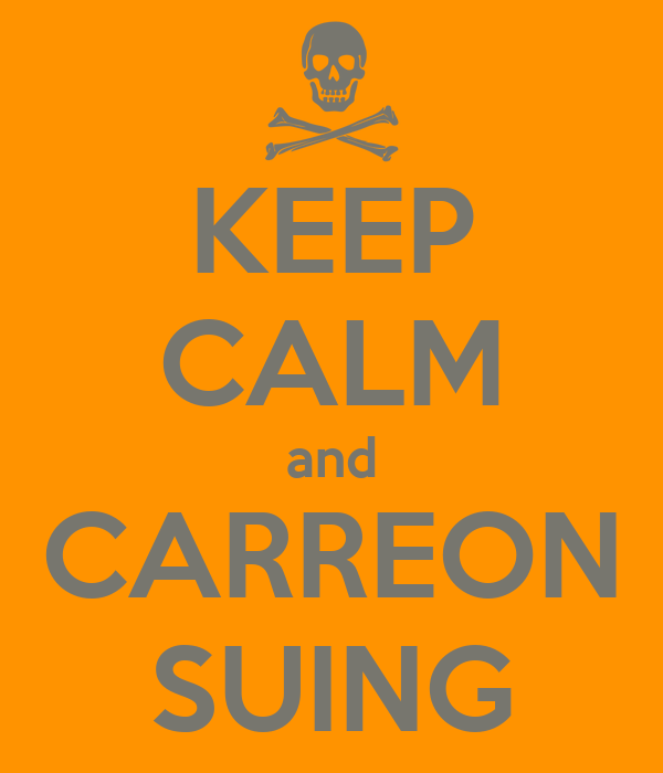 KEEP CALM and CARREON SUING