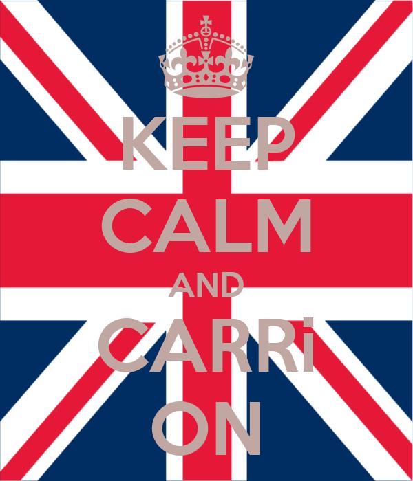 KEEP CALM AND CARRi ON