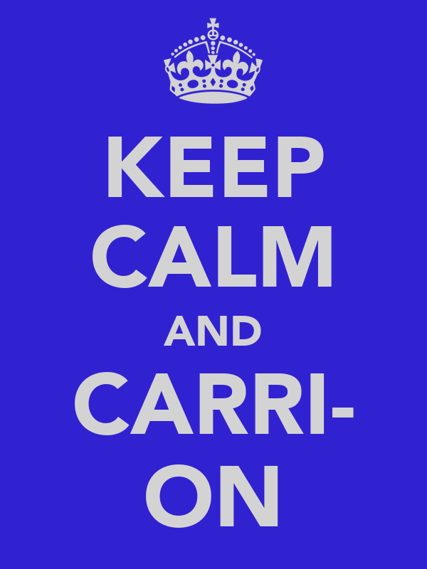 KEEP CALM AND CARRI- ON