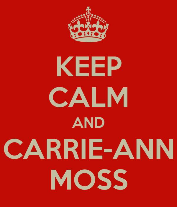 KEEP CALM AND CARRIE-ANN MOSS