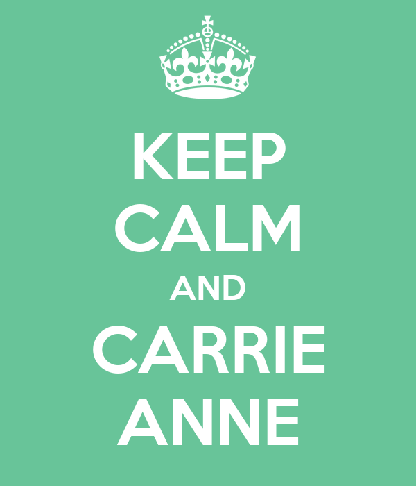 KEEP CALM AND CARRIE ANNE