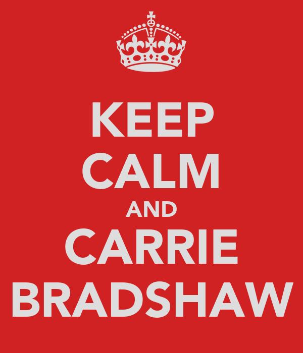 KEEP CALM AND CARRIE BRADSHAW