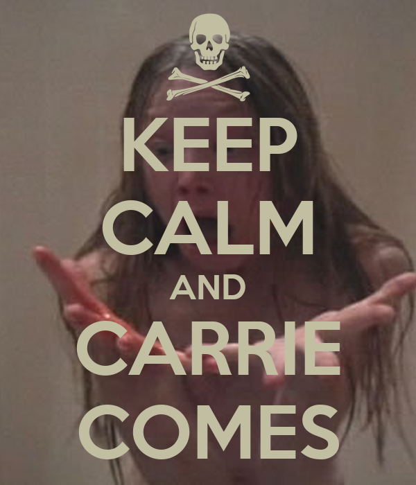 KEEP CALM AND CARRIE COMES