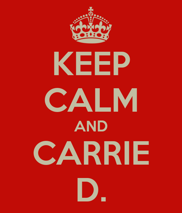 KEEP CALM AND CARRIE D.