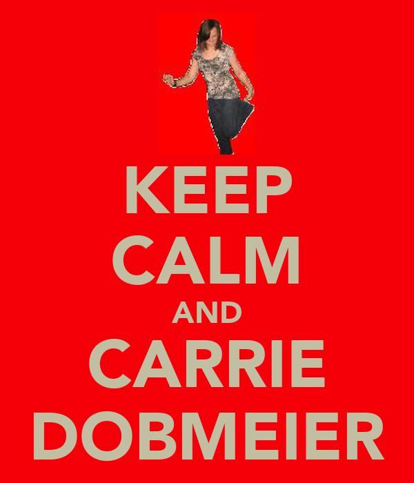 KEEP CALM AND CARRIE DOBMEIER