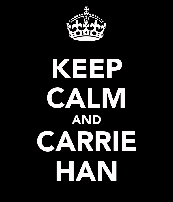 KEEP CALM AND CARRIE HAN