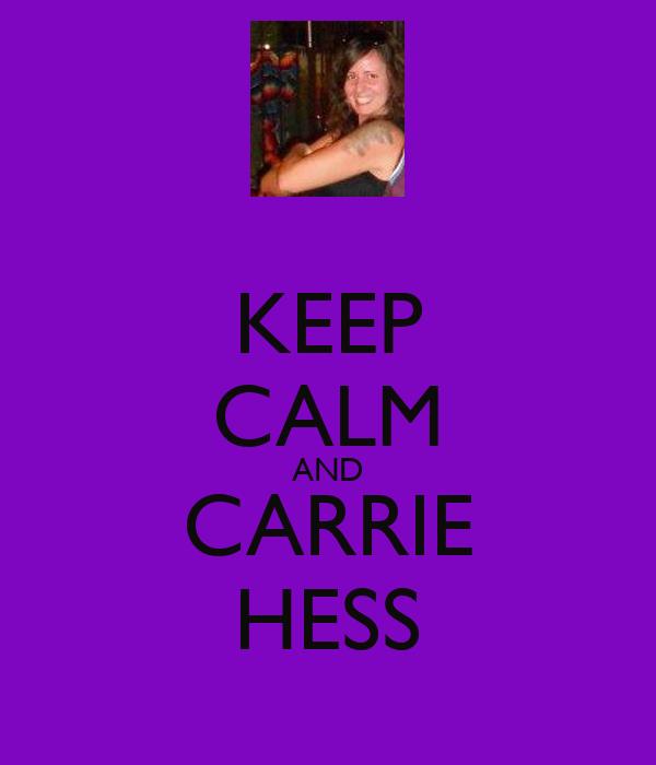 KEEP CALM AND CARRIE HESS