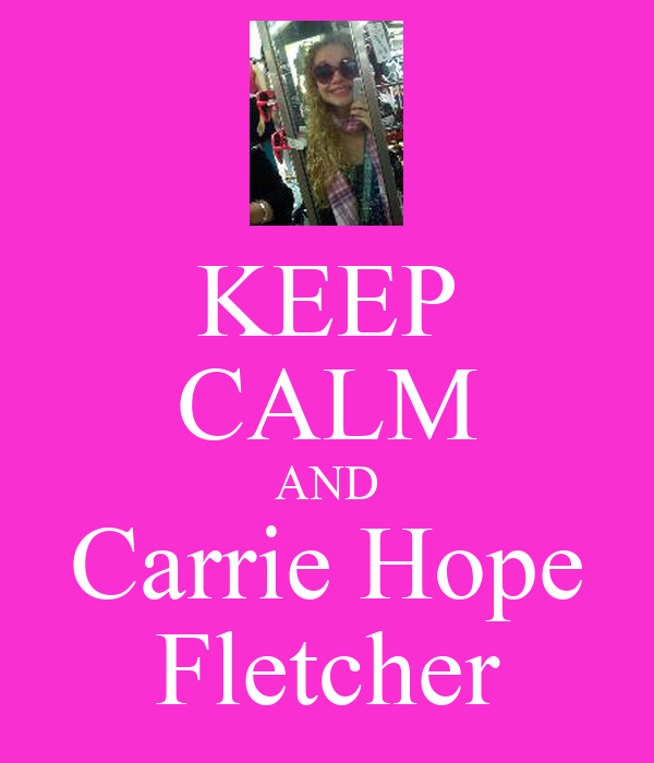 KEEP CALM AND Carrie Hope Fletcher