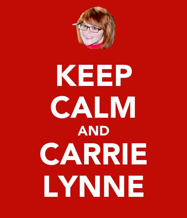 KEEP CALM AND CARRIE LYNNE