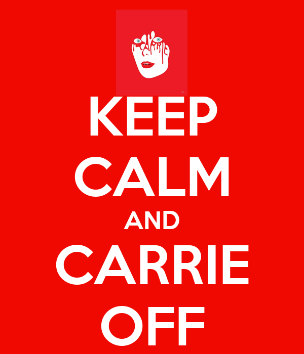 KEEP CALM AND CARRIE OFF