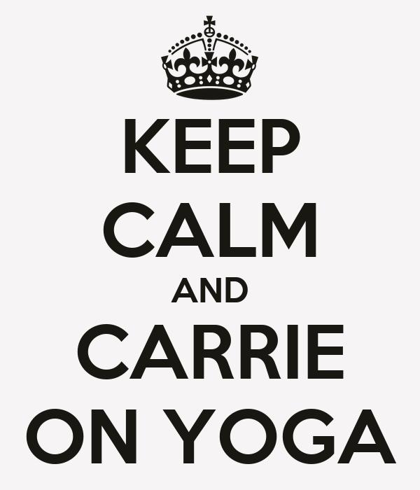 KEEP CALM AND CARRIE ON YOGA
