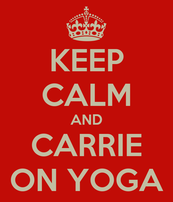 KEEP CALM AND CARRIE ON YOGA