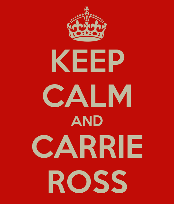 KEEP CALM AND CARRIE ROSS