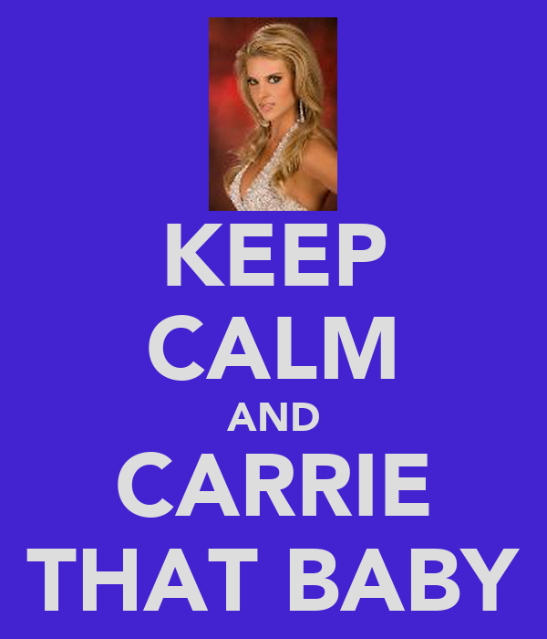 KEEP CALM AND CARRIE THAT BABY