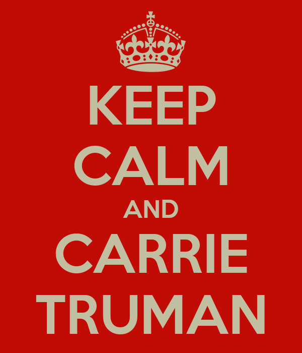 KEEP CALM AND CARRIE TRUMAN