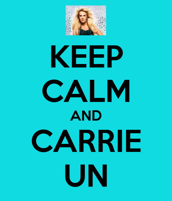 KEEP CALM AND CARRIE UN