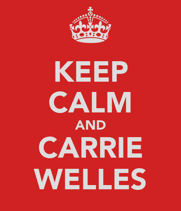 KEEP CALM AND CARRIE WELLES