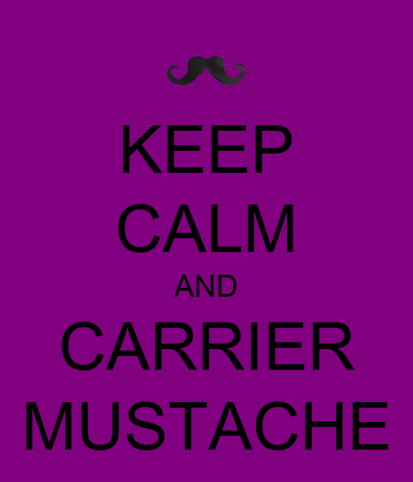 KEEP CALM AND CARRIER MUSTACHE