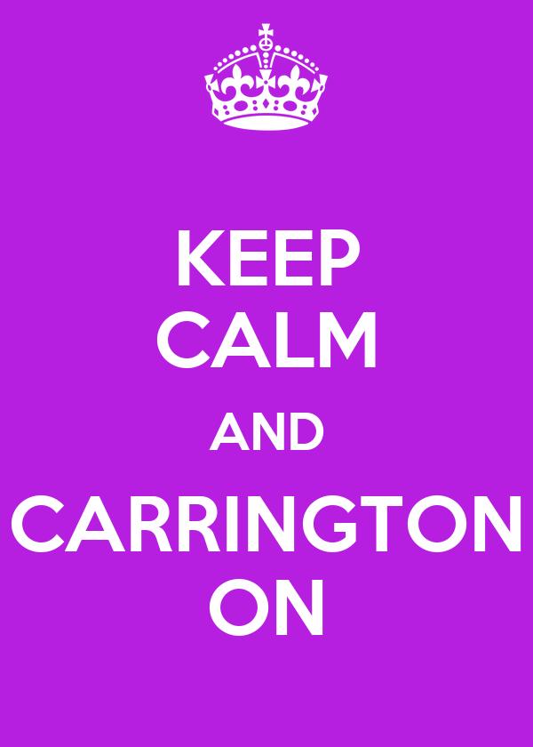 KEEP CALM AND CARRINGTON ON
