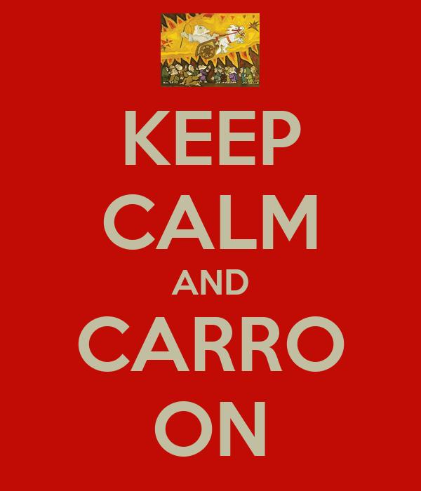 KEEP CALM AND CARRO ON