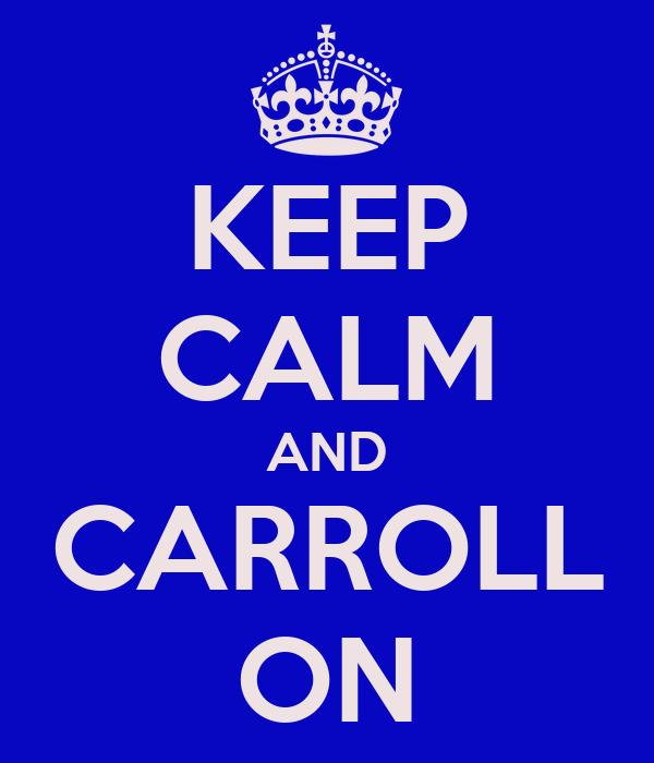 KEEP CALM AND CARROLL ON