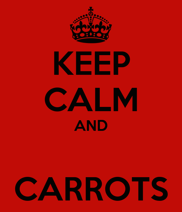 KEEP CALM AND  CARROTS