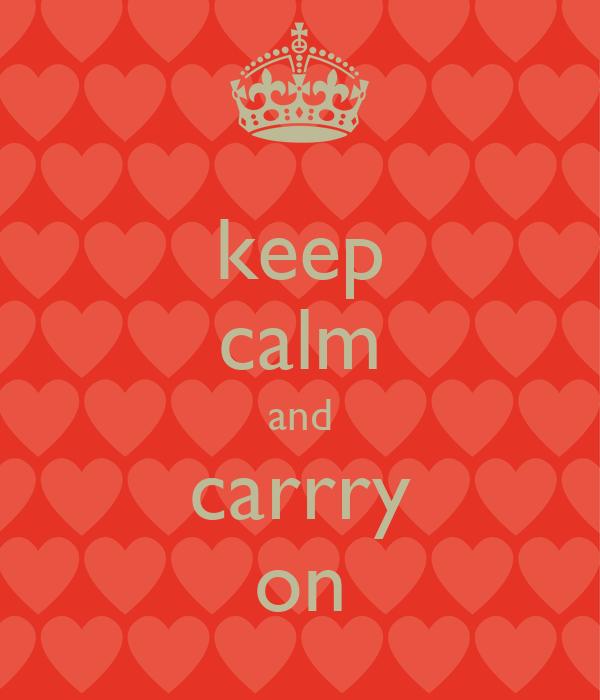 keep calm and carrry on
