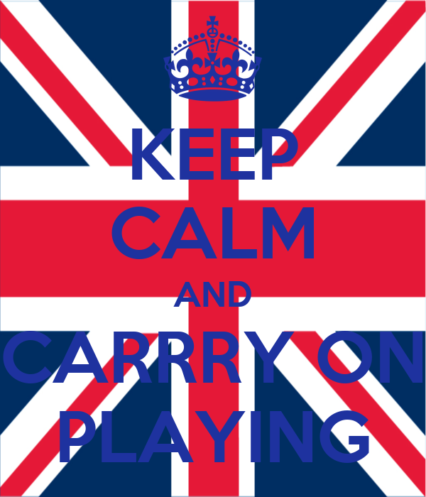 KEEP CALM AND CARRRY ON PLAYING