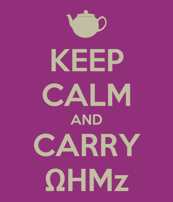 KEEP CALM AND CARRY ΩHMz