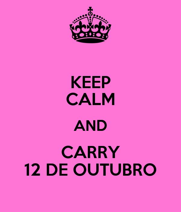 KEEP CALM AND CARRY 12 DE OUTUBRO