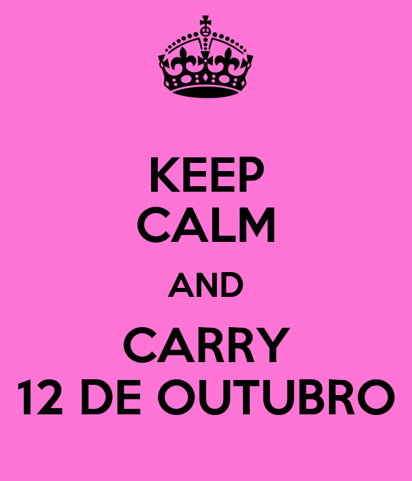 KEEP CALM AND CARRY 12 DE OUTUBRO