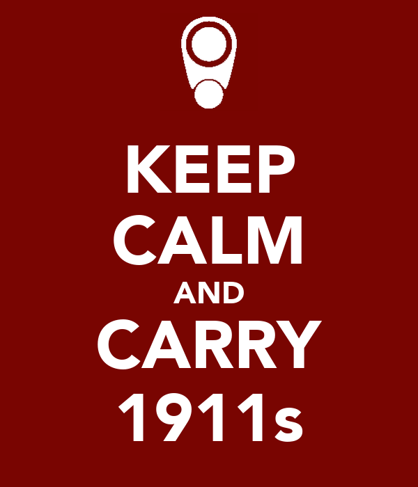 KEEP CALM AND CARRY 1911s