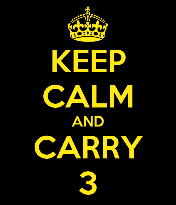 KEEP CALM AND CARRY 3