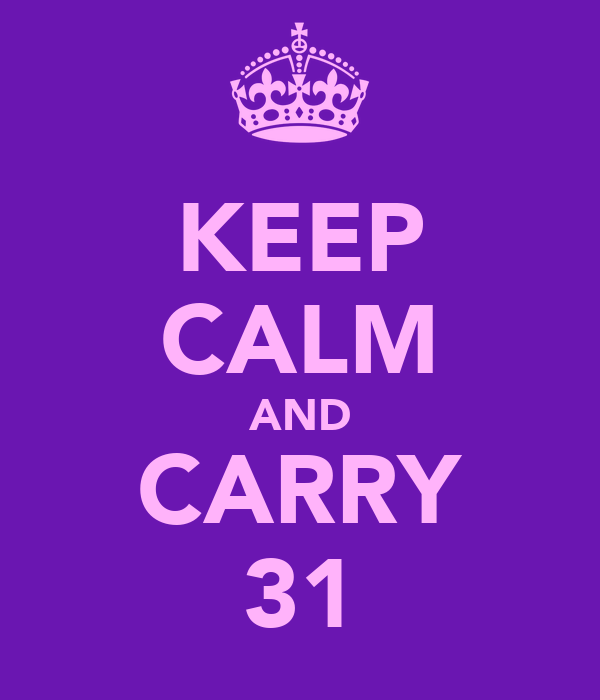 KEEP CALM AND CARRY 31