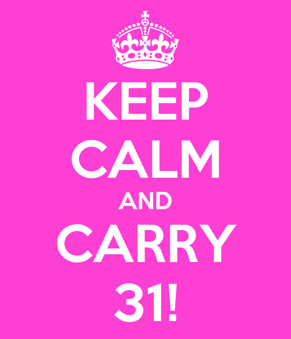 KEEP CALM AND CARRY 31!