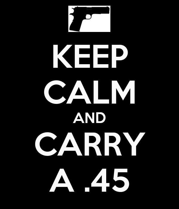 KEEP CALM AND CARRY A .45