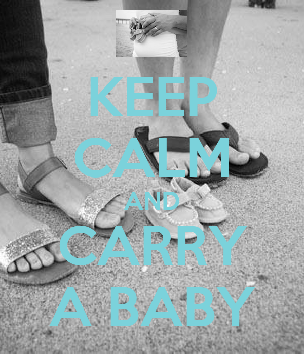 KEEP CALM AND CARRY A BABY