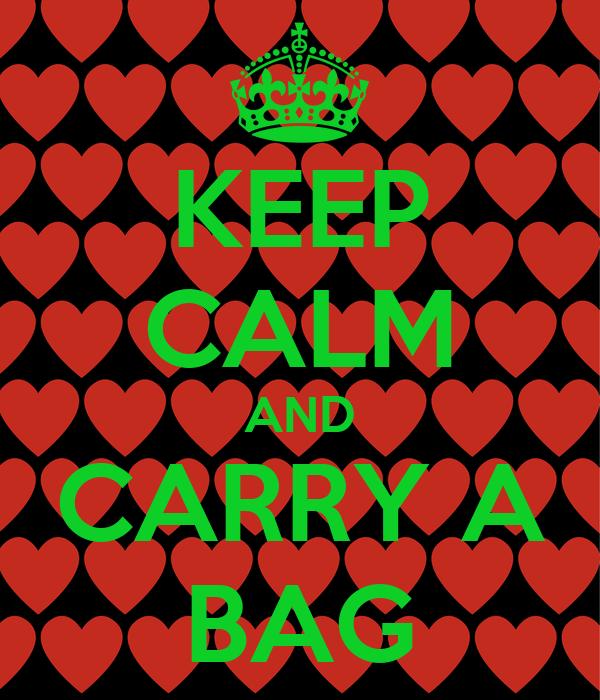 KEEP CALM AND CARRY A BAG